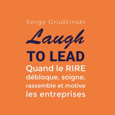 Laugh to lead de Serge Grudzinski